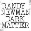 Randy Newman – Dark Matter (Nonesuch, 2017)